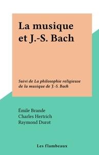 Émile Brande et Charles Hertrich - La musique et J.-S. Bach - Suivi de La philosophie religieuse de la musique de J.-S. Bach.