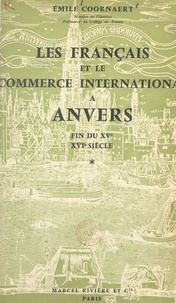 Émile Coornaert - Les Français et le commerce international à Anvers, fin du XVe, XVIe siècle.