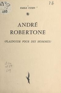 Émile Cusin - André Robertone - Plaidoyer pour des hommes.