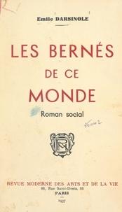 Émile Darsinole - Les bernés de ce monde - Roman social.