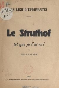 Émile Erhard - Le Struthof tel que je l'ai vu ! : un lieu d'épouvante.