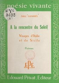 Émile Esparbès - À la rencontre du soleil, visages d'Italie et de Sicile.