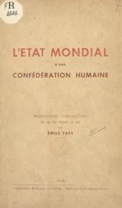 Émile Faes - L'état mondial d'une confédération humaine - Propositions constructives de la vie pour la vie.