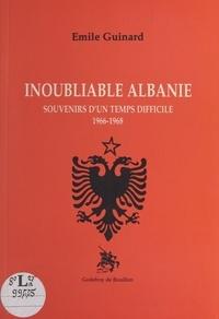 Émile Guinard - Inoubliable Albanie : souvenirs d'un temps difficile (1966-1968).