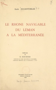 Émile Hugentobler et R. Kirchner - Le Rhône navigable du Léman à la Méditerranée - Étude de géographie humaine.