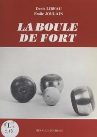 Émile Joulain et Denis Libeau - La boule de fort.