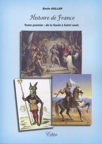 Émile Keller - Histoire de France - Tome 1, De la Gaule à Saint Louis.