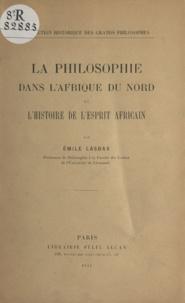 Émile Lasbax - La philosophie dans l'Afrique du Nord et l'histoire de l'esprit africain.