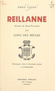Émile Lauga - Reillanne (canton de Haute-Provence) au long des siècles. - Chroniques, textes et documents anciens et contemporains.