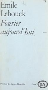 Émile Lehouck et Maurice Nadeau - Fourier, aujourd'hui.