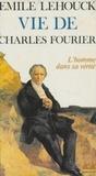 Émile Lehouck et Jean-Louis Ferrier - Vie de Charles Fourier.