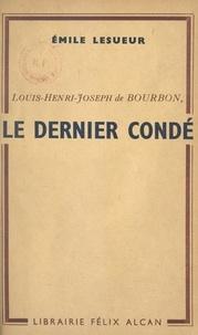 Émile Lesueur - Louis-Henri-Joseph de Bourbon, le dernier Condé.