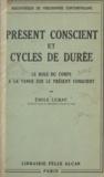 Émile Lubac - Présent conscient et cycles de durée - Le rôle du corps à la venue sur le présent conscient.