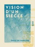 Émile Marcère (de) - Vision d'un siècle - Souvenirs d'un témoin.