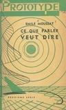 Émile Moussat - Ce que parler veut dire (2) - Entretiens radiophoniques sur l'étymologie des mots français.
