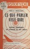 Émile Moussat - Ce que parler veut dire (4) - Entretiens radiophoniques sur l'étymologie des mots français.