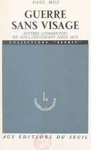 Émile Mus et Paul Mus - Guerre sans visage - Lettres commentées du sous-lieutenant Émile Mus.
