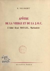 Émile Neubert - Apôtre de la vierge et de la J.O.C., l'abbé René Mougel, marianiste, 1911-1946.
