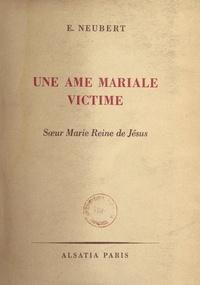 Émile Neubert - Une âme mariale victime : sœur Marie Reine de Jésus, F. M. I..