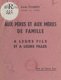 Émile Pourésy - Aux pères et aux mères et à leurs enfants.