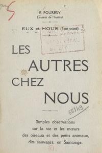 Émile Pourésy - Eux et nous (2) - Les autres chez nous : choses vues, simples observations sur la vie et les mœurs des petits animaux dits sauvages en Saintonge.