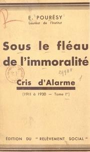 Émile Pourésy - Sous le fléau de l'immoralité (1) - Cris d'alarme. 1911 à 1930.