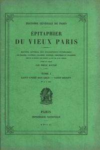 Émile Raunié - Epitaphier du Vieux Paris - Tome 1, Saint-André-des-Arcs - Saint-Benoît.