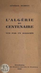 Émile Reibell - L'Algérie du centenaire - Vue par un alsacien.