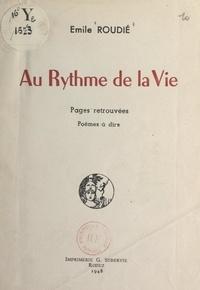 Émile Roudié - Au rythme de la vie - Pages retrouvées. Poèmes à dire.