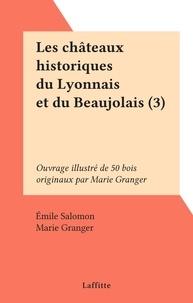 Émile Salomon et Marie Granger - Les châteaux historiques du Lyonnais et du Beaujolais (3) - Ouvrage illustré de 50 bois originaux par Marie Granger.