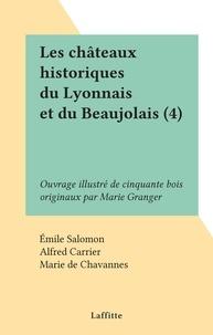 Émile Salomon et Alfred Carrier - Les châteaux historiques du Lyonnais et du Beaujolais (4) - Ouvrage illustré de cinquante bois originaux par Marie Granger.
