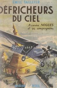 Émile Taillefer - Défricheurs du ciel - Maurice Noguès et ses compagnons.
