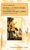 Émile Vanderburch et Charles Sewrin - Séliko, ou Le petit nègre suivi de Les habitants des Landes - accompagnés de documents inédits.