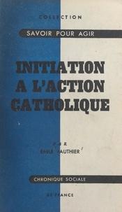 Émile Vauthier et A. Atton - Initiation à l'action catholique.