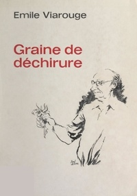 Émile Viarouge et André Gastou - Graine de déchirure - Une vie, des témoignages.