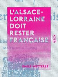 Émile Wetterlé - L'Alsace-Lorraine doit rester française.