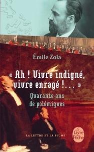 Émile Zola - Ah ! Vivre indigné, vivre enragé !....