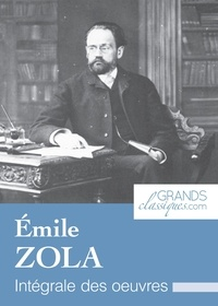Émile Zola et  GrandsClassiques.com - Émile Zola - Intégrale des œuvres.