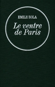 Émile Zola - Le ventre de Paris - Les Rougon-Macquart.