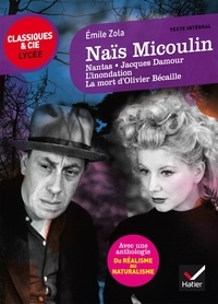 Émile Zola et Laurence Rauline - Naïs Micoulin et autres nouvelles - suivi d'un parcours « Du réalisme au naturalisme ».