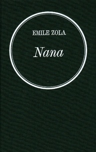 Émile Zola - Nana - Les Rougon-Macquart.