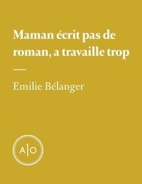 Émilie Bélanger - Maman écrit pas de roman, a travaille trop.
