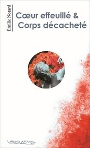 Émilie Notard - Cœur effeuillé & Corps décacheté.