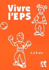 Équipe des Conseillers Pédagog - Vivre l'EPS 6 à 8 ans - Des activités motrices au cycle 2.