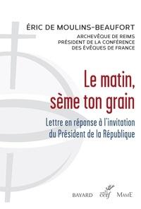 Éric de Moulins-Beaufort - Le matin, sème ton grain - Lettre en réponse à l'invitation du Président de la République.