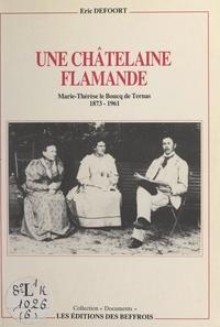 Éric Defoort - Une châtelaine flamande : Marie-Thérèse Le Boucq de Ternas, 1873-1961.
