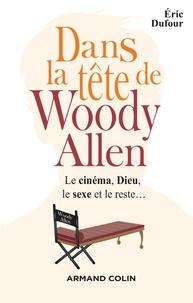Éric Dufour - Dans la tête de Woody Allen - Le cinéma, Dieu, le sexe et le reste....