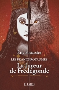 Éric Fouassier - La fureur de Frédégonde - Les francs royaumes.