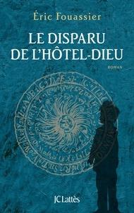 Éric Fouassier - Le disparu de l'Hôtel-Dieu.