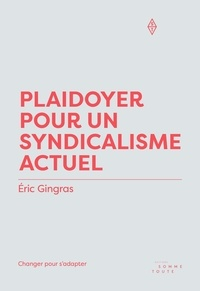 Éric Gingras - Plaidoyer pour un syndicalisme actuel - Changer pour s'adapter.